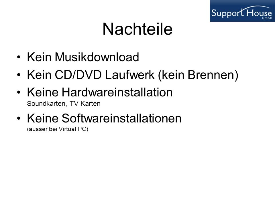 Nachteile Kein Musikdownload Kein CD/DVD Laufwerk (kein Brennen)