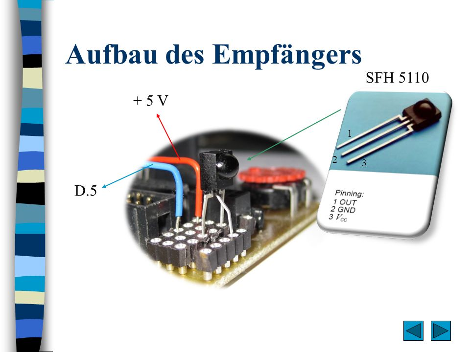 Aufbau des Empfängers SFH 5110 + 5 V 1 2 3 D.5