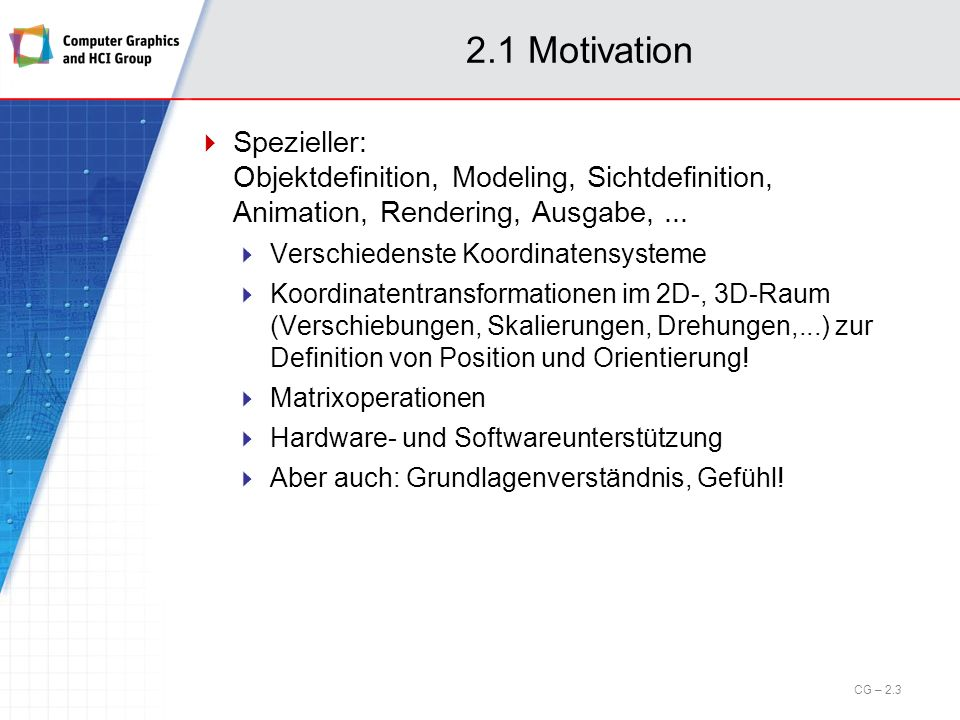 2.1 Motivation Spezieller: Objektdefinition, Modeling, Sichtdefinition, Animation, Rendering, Ausgabe, ...