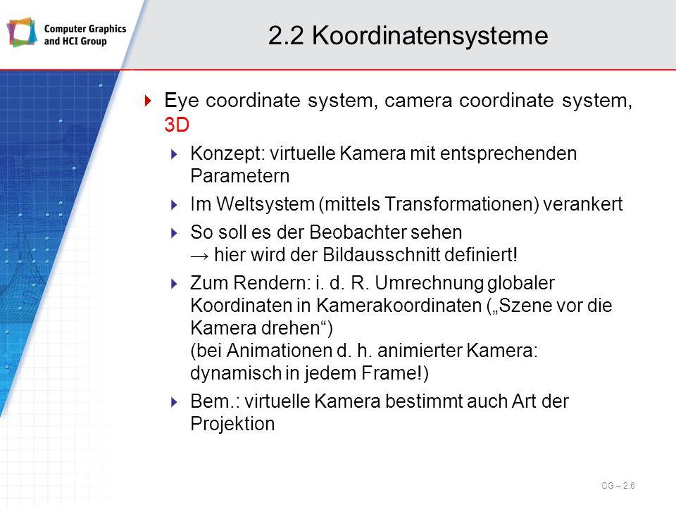2.2 Koordinatensysteme Eye coordinate system, camera coordinate system, 3D. Konzept: virtuelle Kamera mit entsprechenden Parametern.