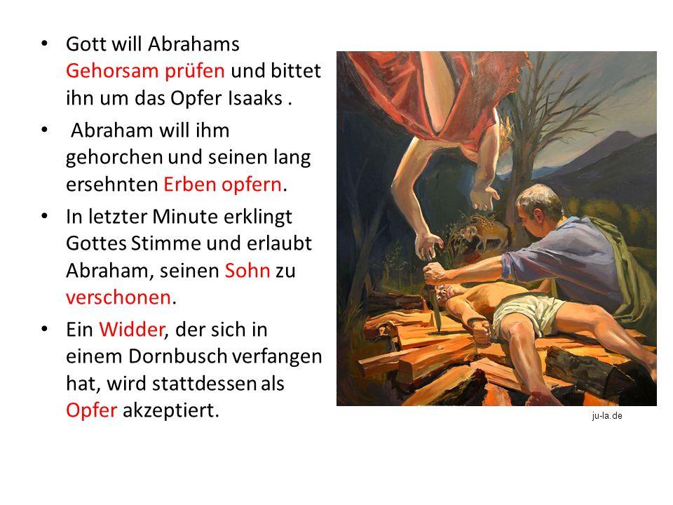 Abraham will ihm gehorchen und seinen lang ersehnten Erben opfern.