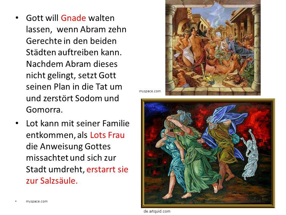Gott will Gnade walten lassen, wenn Abram zehn Gerechte in den beiden Städten auftreiben kann. Nachdem Abram dieses nicht gelingt, setzt Gott seinen Plan in die Tat um und zerstört Sodom und Gomorra.