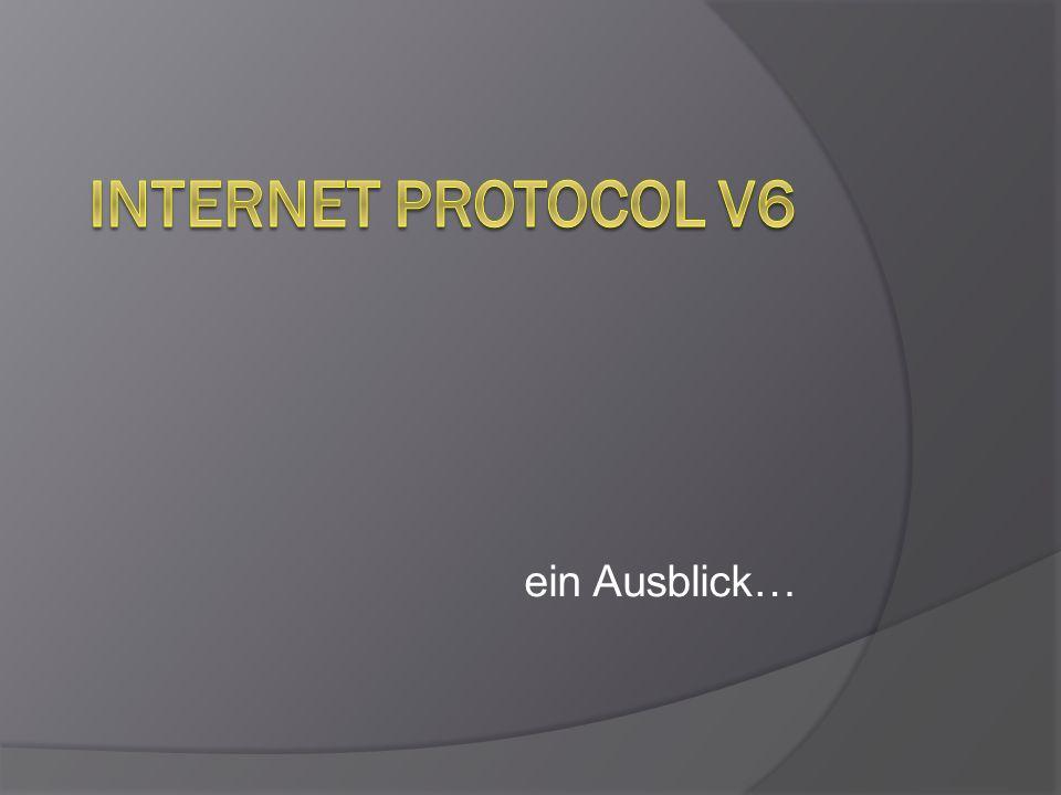 Internet Protocol v6 ein Ausblick…