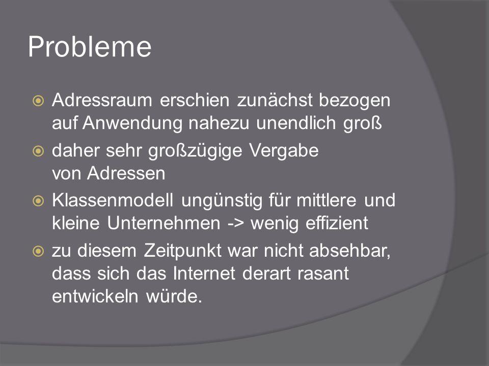 Probleme Adressraum erschien zunächst bezogen auf Anwendung nahezu unendlich groß. daher sehr großzügige Vergabe von Adressen.
