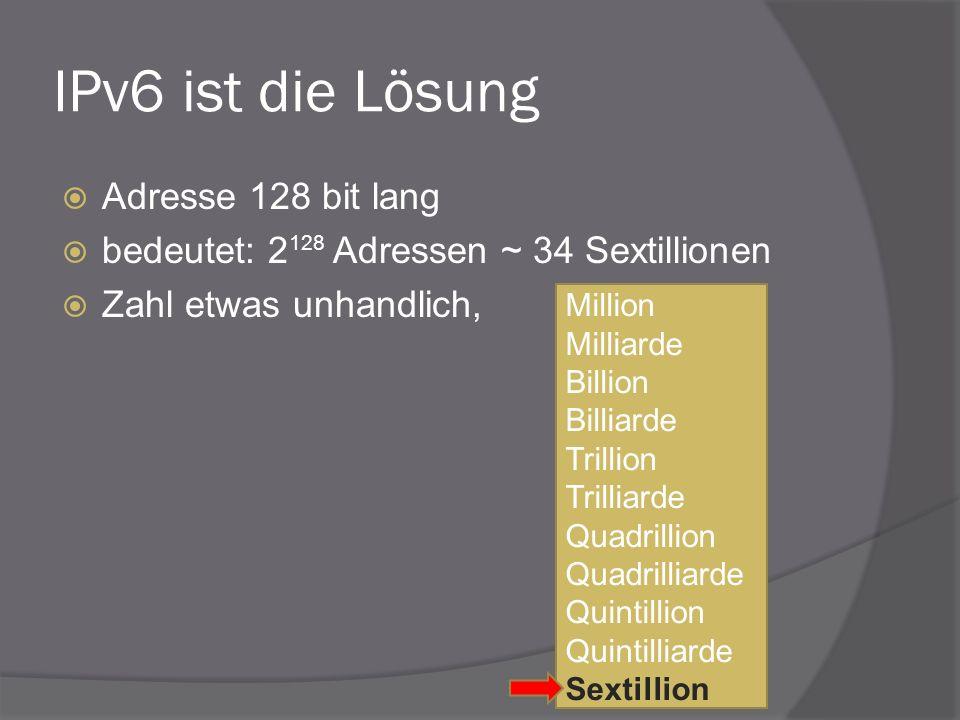 IPv6 ist die Lösung Adresse 128 bit lang