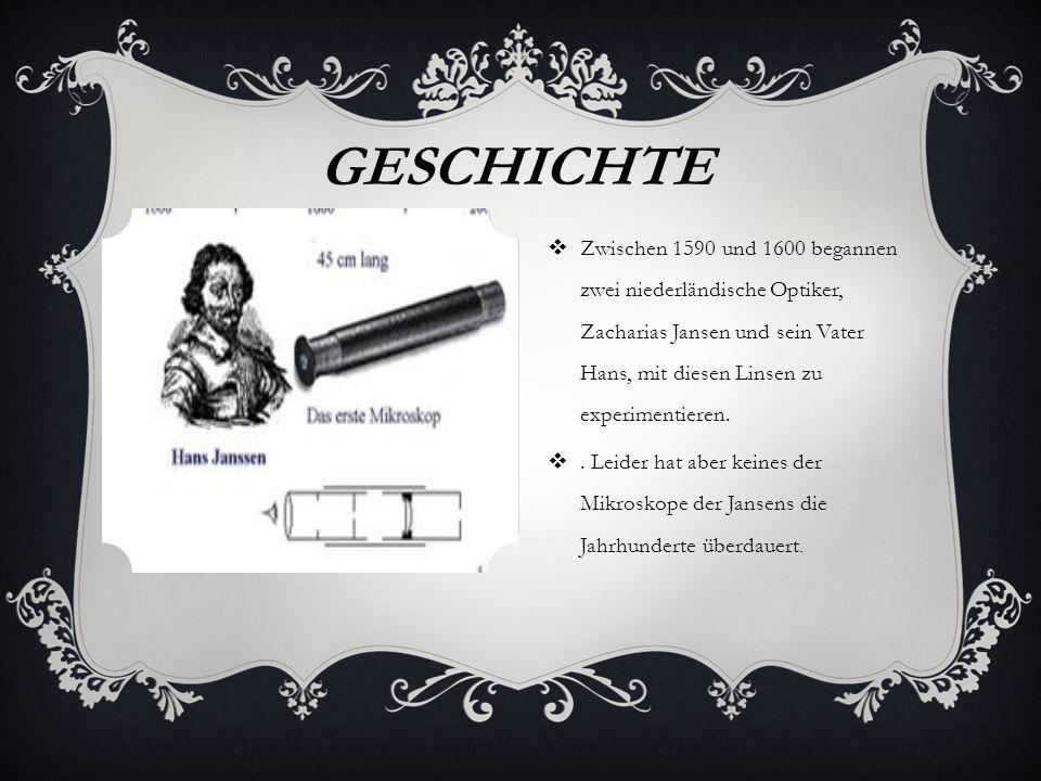 Geschichte Zwischen 1590 und 1600 begannen zwei niederländische Optiker, Zacharias Jansen und sein Vater Hans, mit diesen Linsen zu experimentieren.