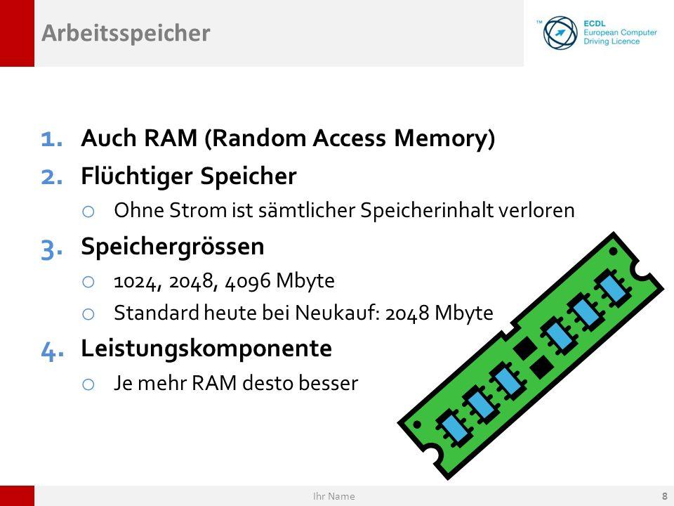 Auch RAM (Random Access Memory) Flüchtiger Speicher Speichergrössen