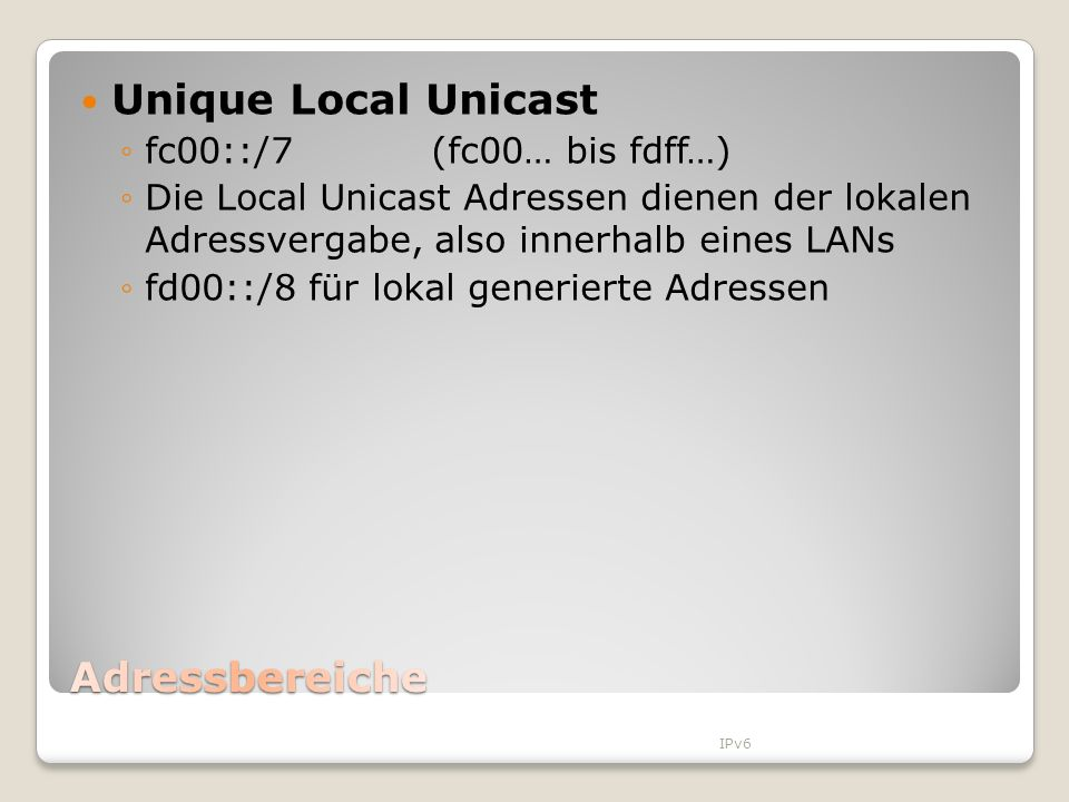 Unique Local Unicast Adressbereiche fc00::/7 (fc00… bis fdff…)