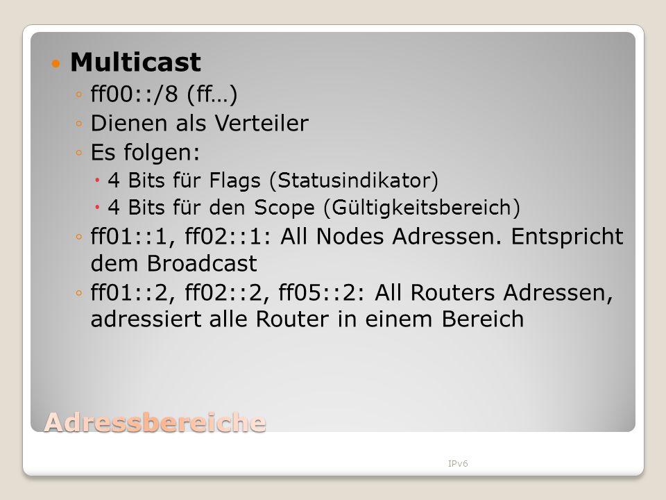 Multicast Adressbereiche ff00::/8 (ff…) Dienen als Verteiler