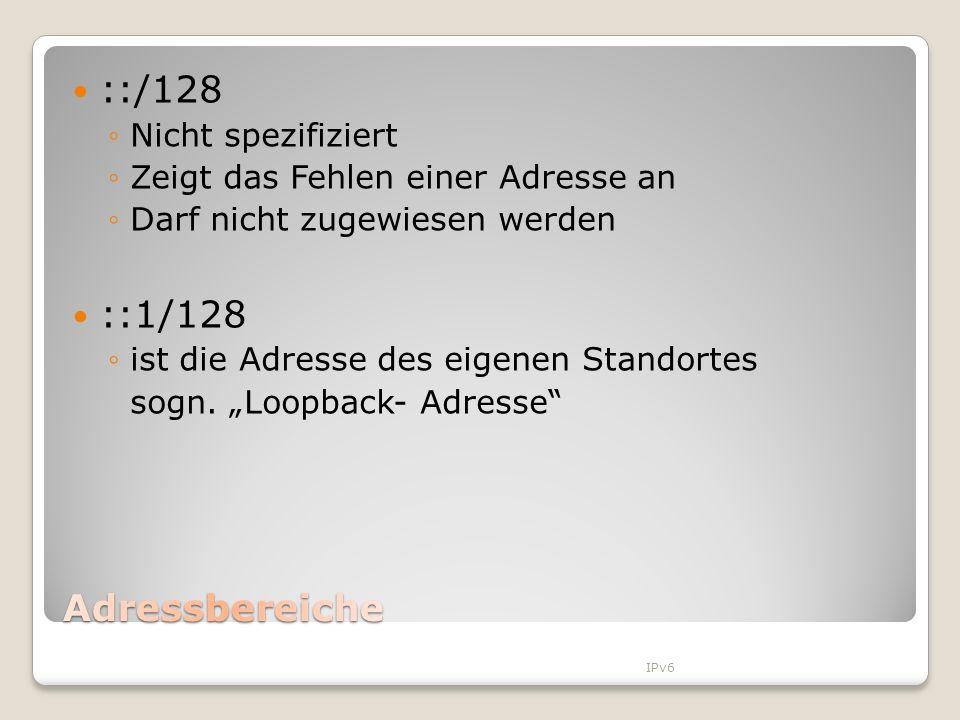 ::/128 ::1/128 Adressbereiche Nicht spezifiziert