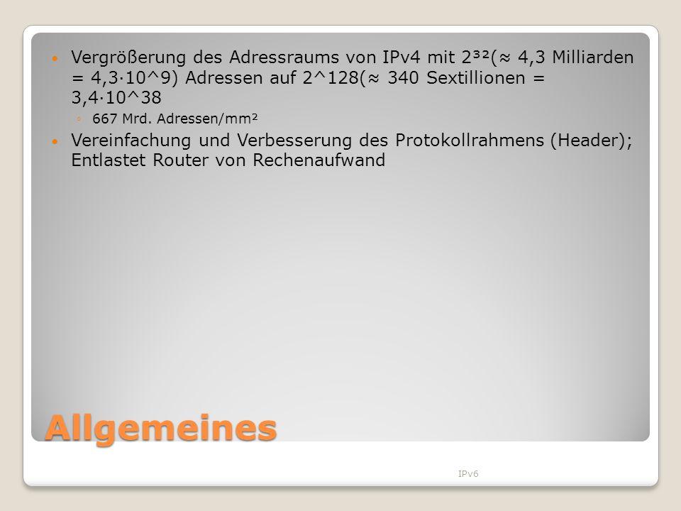 Vergrößerung des Adressraums von IPv4 mit 2³²(≈ 4,3 Milliarden = 4,3·10^9) Adressen auf 2^128(≈ 340 Sextillionen = 3,4·10^38