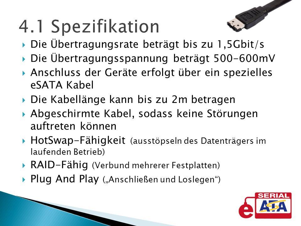4.1 Spezifikation Die Übertragungsrate beträgt bis zu 1,5Gbit/s