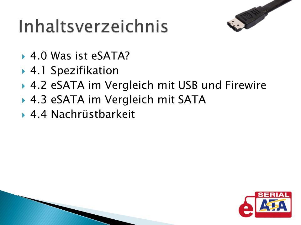 Inhaltsverzeichnis 4.0 Was ist eSATA 4.1 Spezifikation