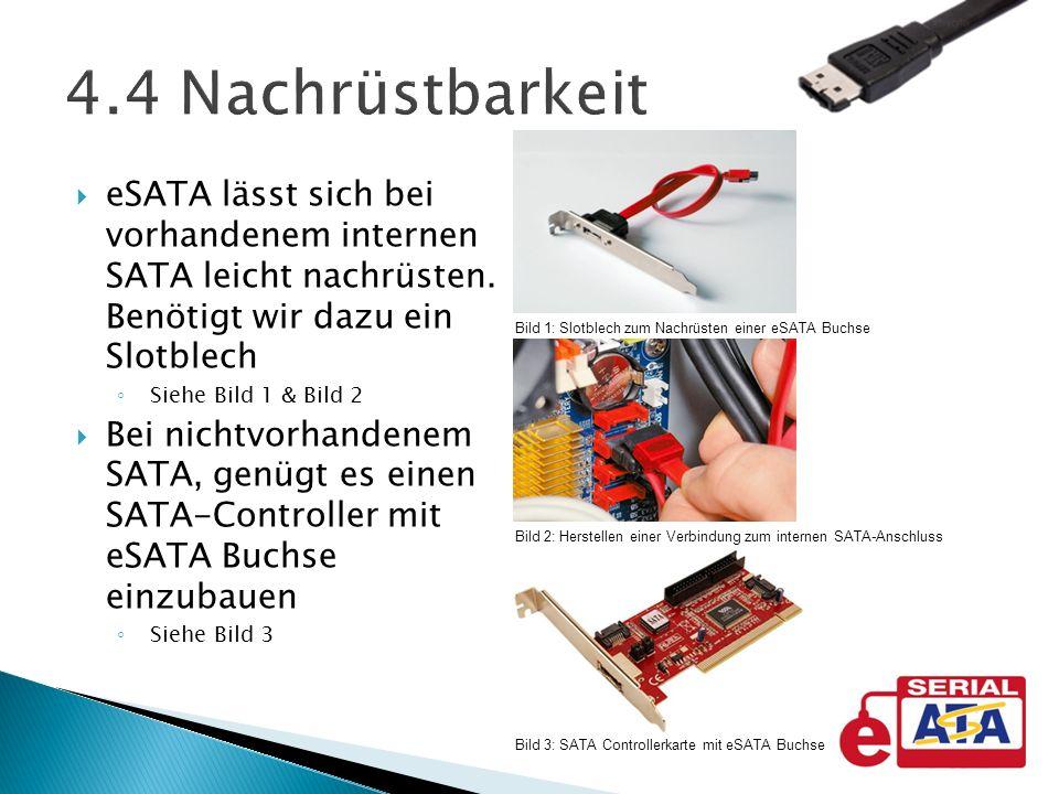 4.4 Nachrüstbarkeit eSATA lässt sich bei vorhandenem internen SATA leicht nachrüsten. Benötigt wir dazu ein Slotblech.