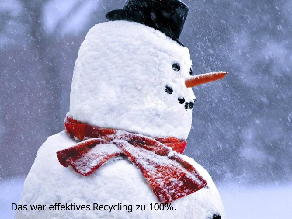 Das war effektives Recycling zu 100%.