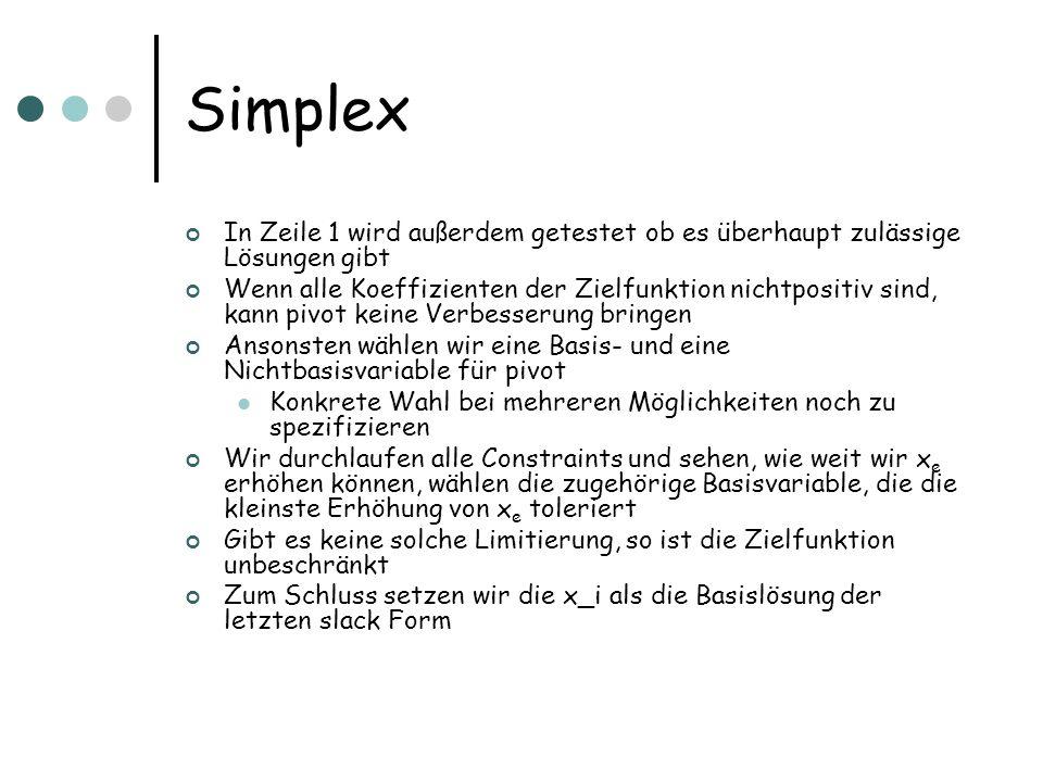 Simplex In Zeile 1 wird außerdem getestet ob es überhaupt zulässige Lösungen gibt.