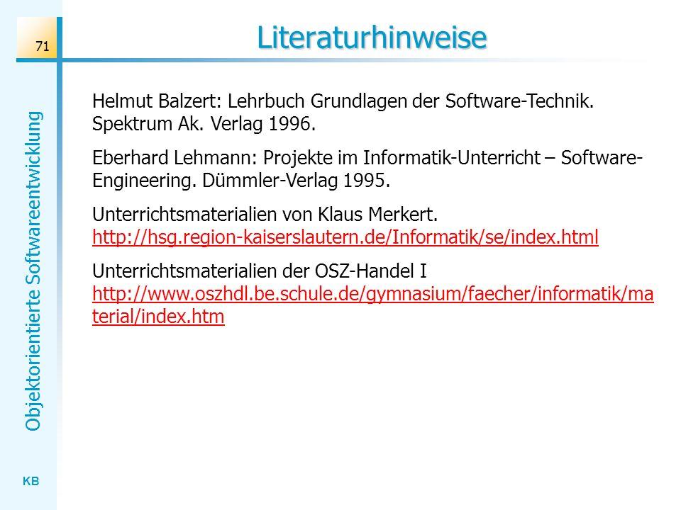 Literaturhinweise Helmut Balzert: Lehrbuch Grundlagen der Software-Technik. Spektrum Ak. Verlag 1996.