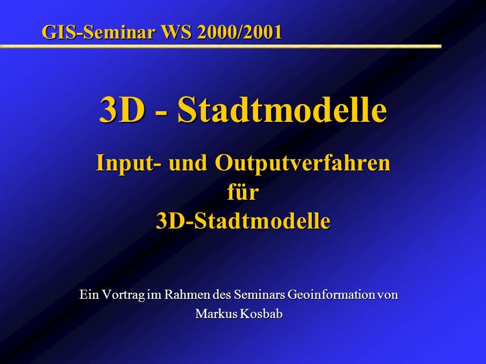 3D - Stadtmodelle Input- und Outputverfahren für 3D-Stadtmodelle