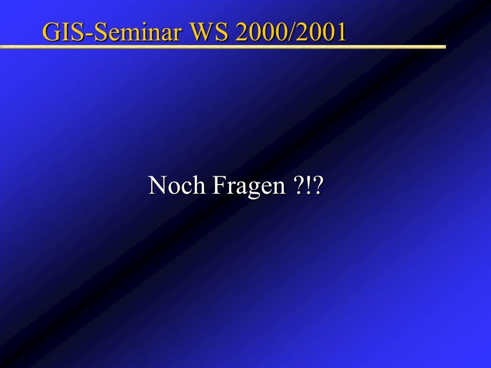 GIS-Seminar WS 2000/2001 Noch Fragen !
