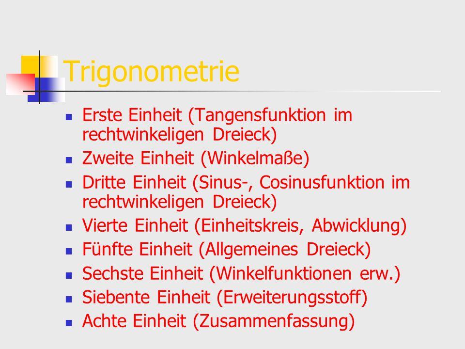 Trigonometrie Erste Einheit (Tangensfunktion im rechtwinkeligen Dreieck) Zweite Einheit (Winkelmaße)