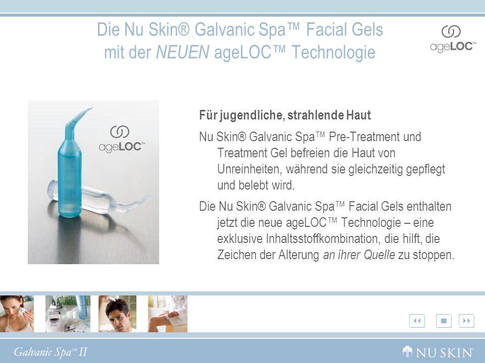 Die Nu Skin® Galvanic Spa™ Facial Gels mit der NEUEN ageLOC™ Technologie