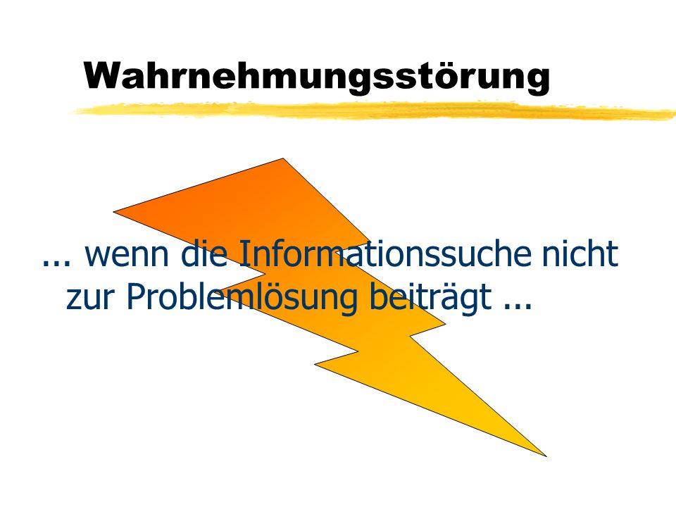 Wahrnehmungsstörung ... wenn die Informationssuche nicht zur Problemlösung beiträgt ...