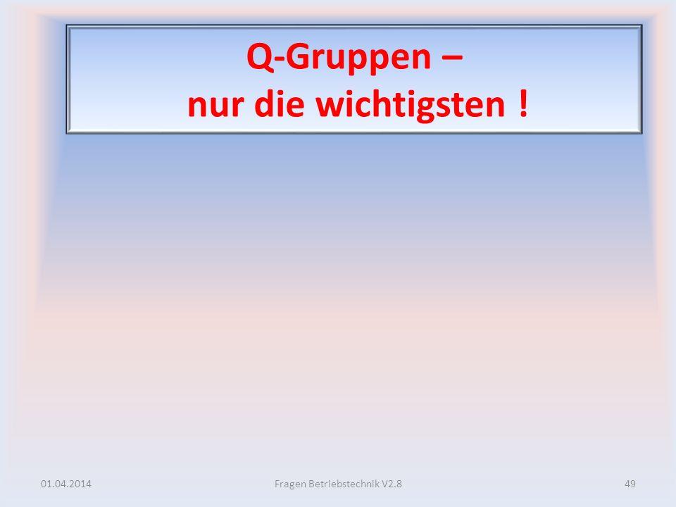 Q-Gruppen – nur die wichtigsten !