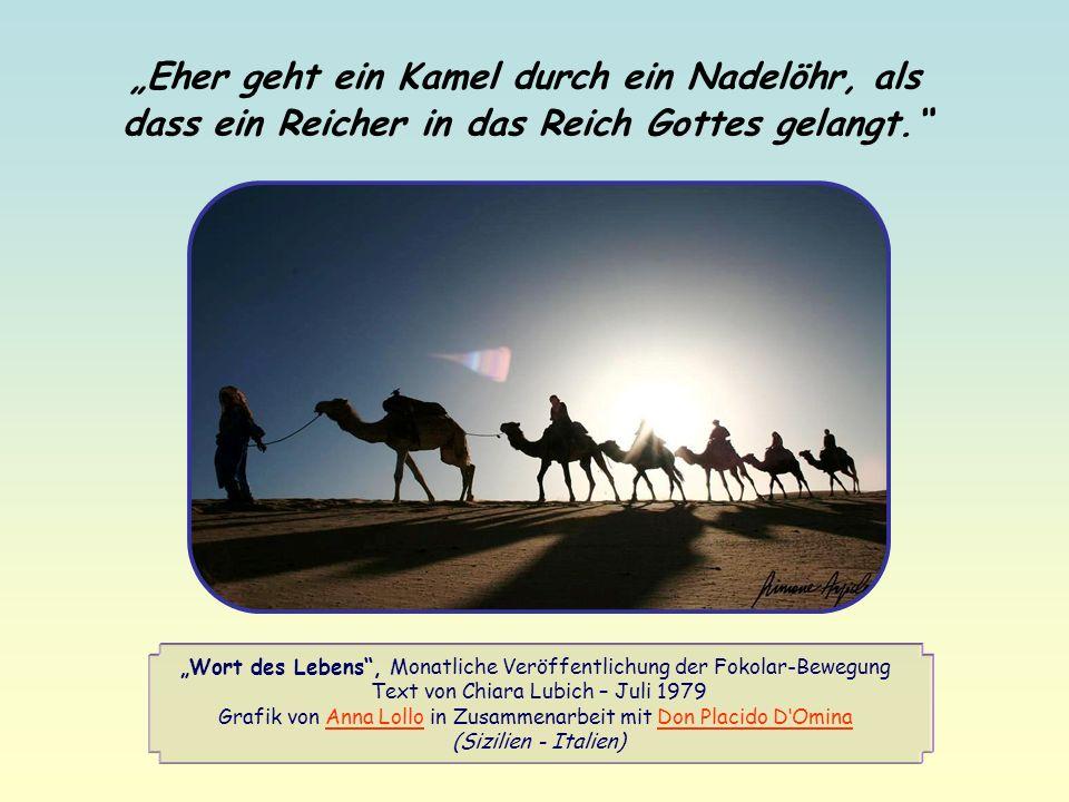 """""""Eher geht ein Kamel durch ein Nadelöhr, als dass ein Reicher in das Reich Gottes gelangt."""