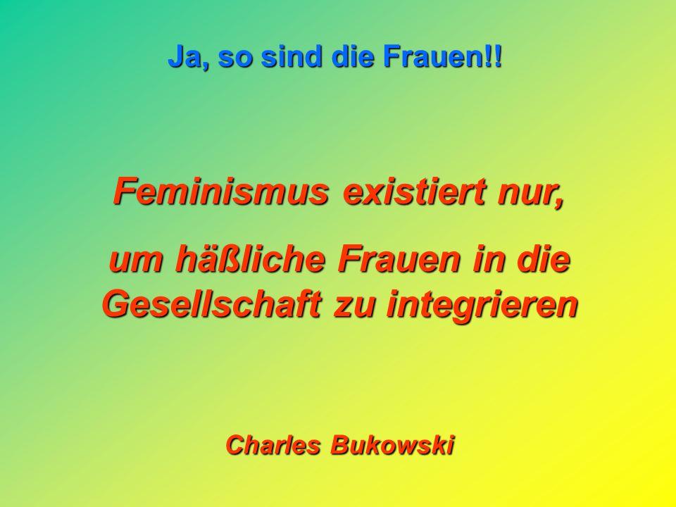Feminismus existiert nur,