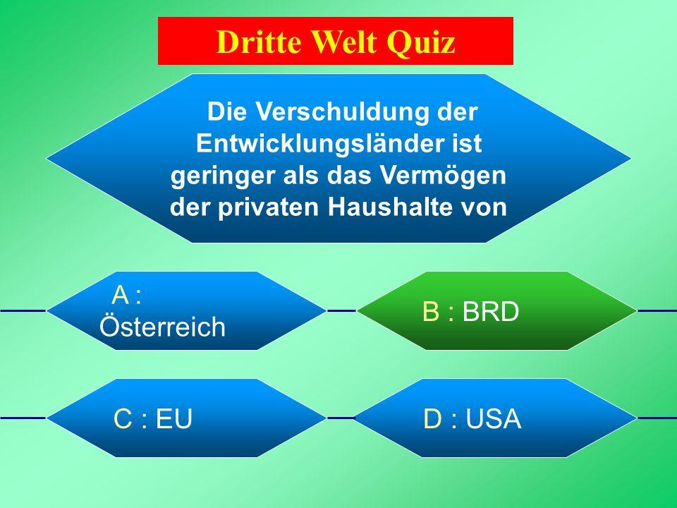Dritte Welt Quiz Die Verschuldung der Entwicklungsländer ist geringer als das Vermögen der privaten Haushalte von.