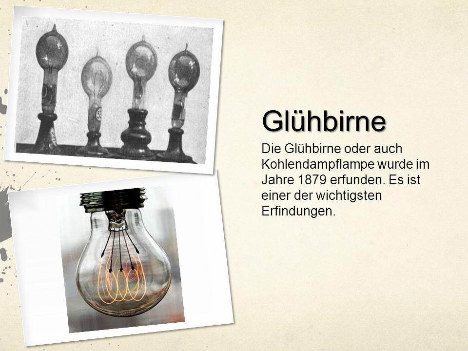 Glühbirne Die Glühbirne oder auch Kohlendampflampe wurde im Jahre 1879 erfunden.