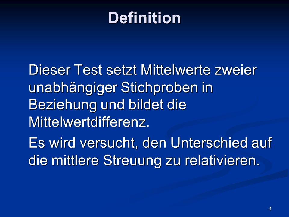 Definition Dieser Test setzt Mittelwerte zweier unabhängiger Stichproben in Beziehung und bildet die Mittelwertdifferenz.