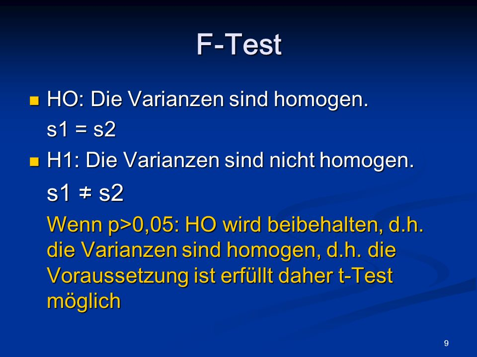 F-Test s1 ≠ s2 HO: Die Varianzen sind homogen. s1 = s2