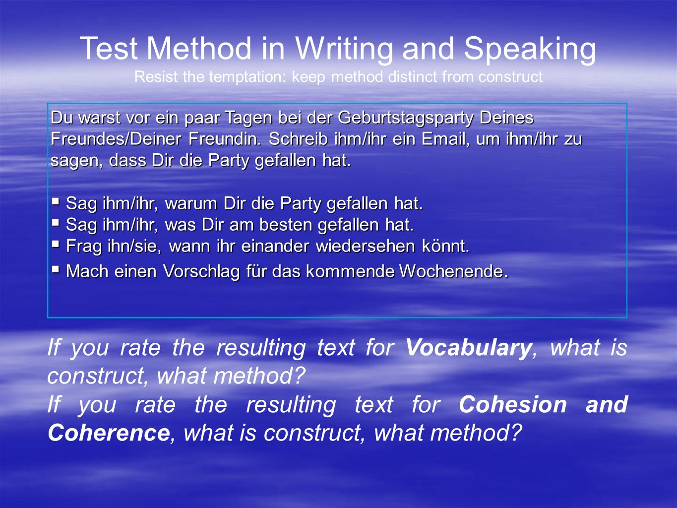 Test Method in Writing and Speaking Resist the temptation: keep method distinct from construct