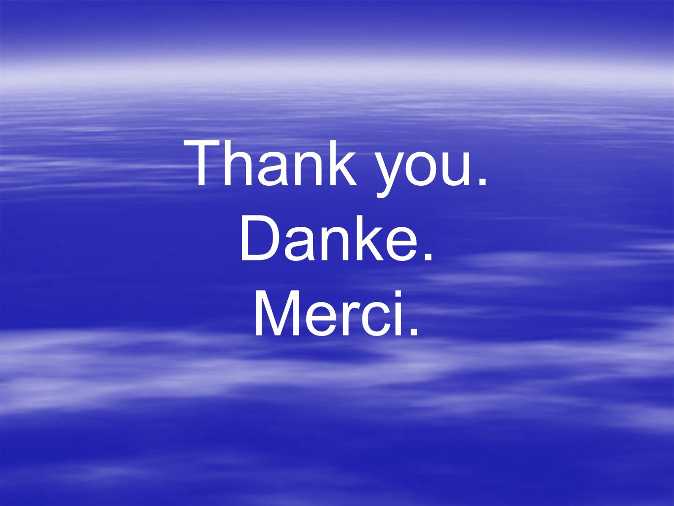 Thank you. Danke. Merci.