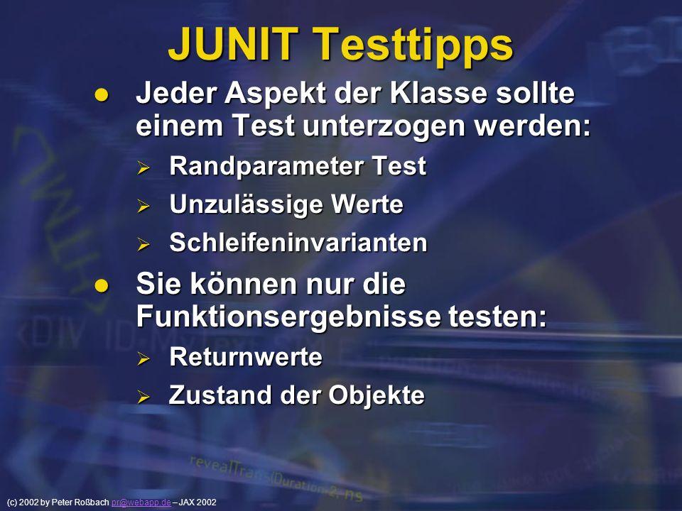 JUNIT Testtipps Jeder Aspekt der Klasse sollte einem Test unterzogen werden: Randparameter Test. Unzulässige Werte.