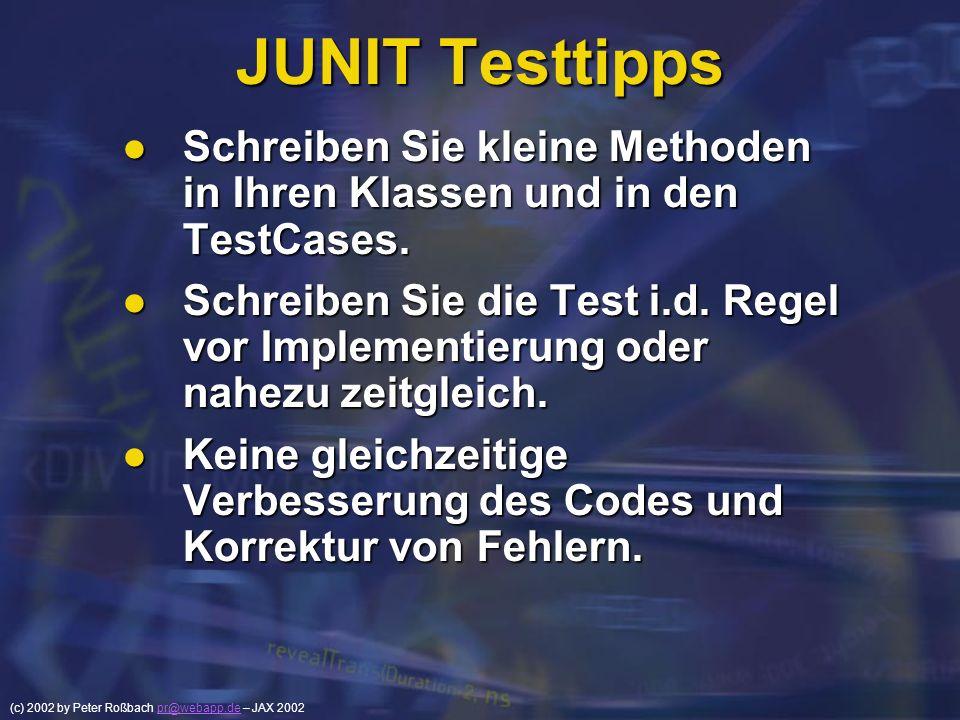 JUNIT Testtipps Schreiben Sie kleine Methoden in Ihren Klassen und in den TestCases.