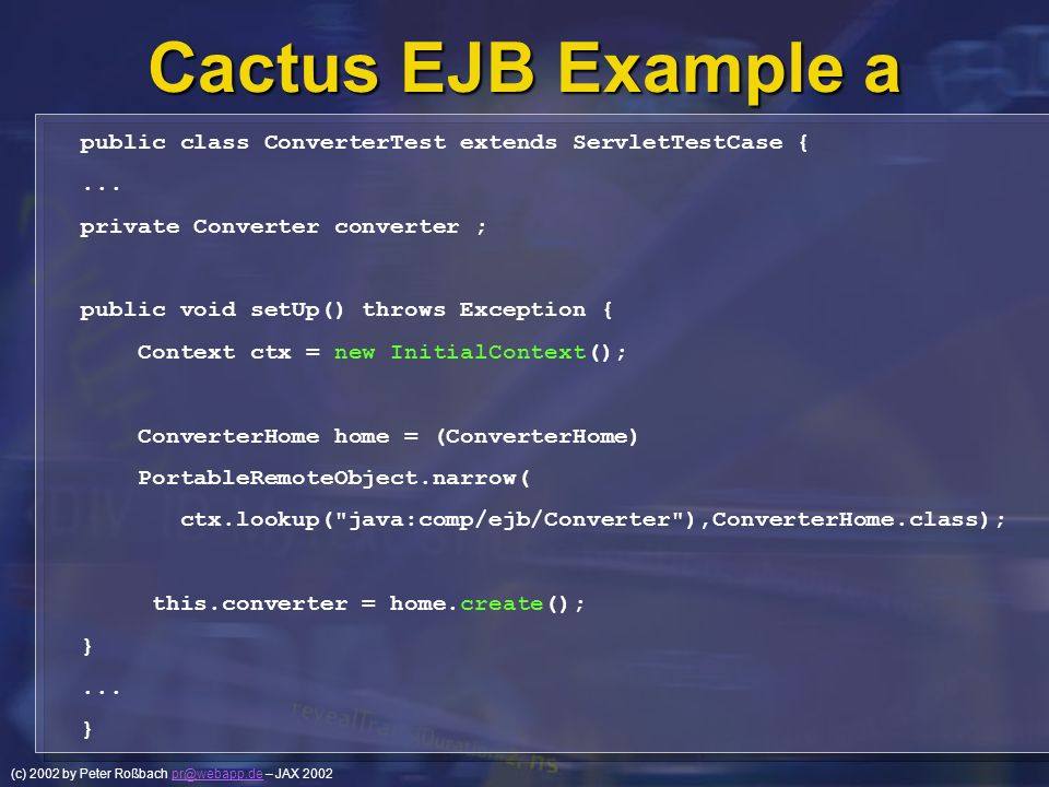 Cactus EJB Example a public class ConverterTest extends ServletTestCase { ... private Converter converter ;