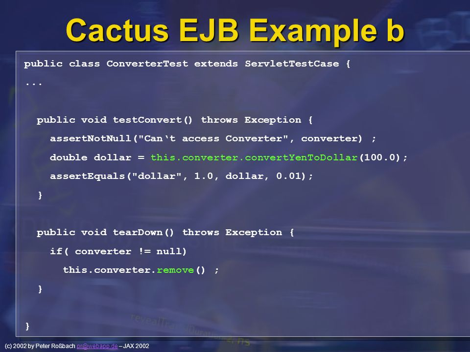 Cactus EJB Example b public class ConverterTest extends ServletTestCase { ... public void testConvert() throws Exception {