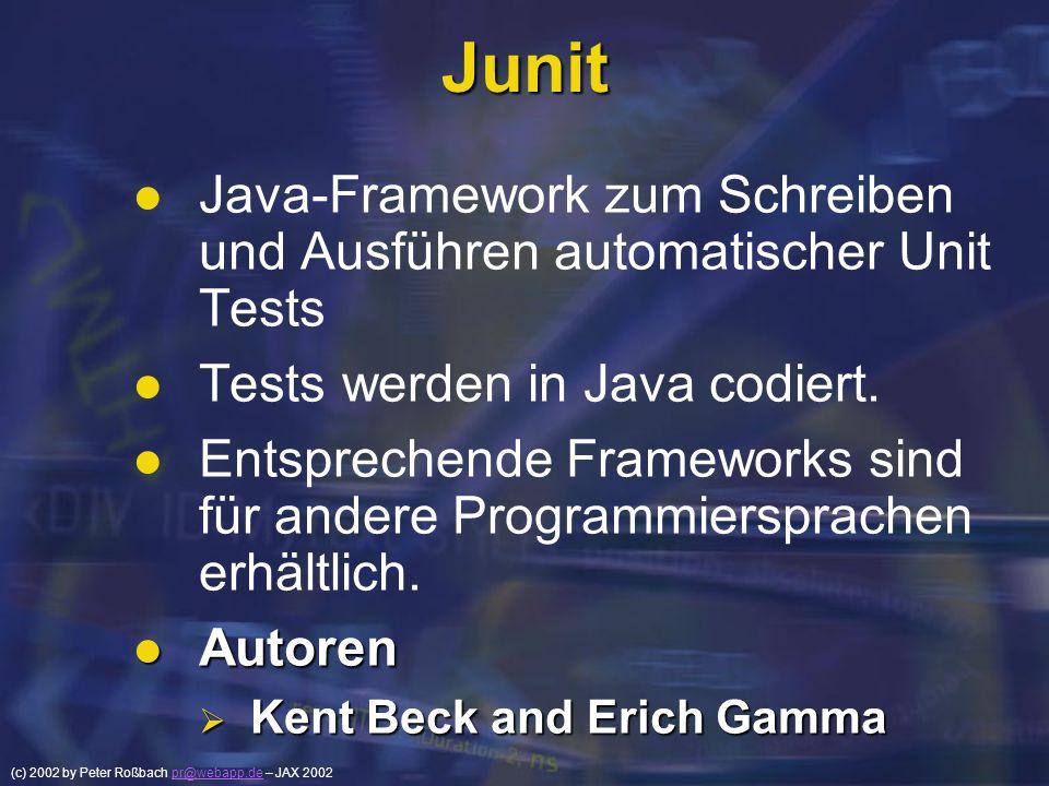 Junit Java-Framework zum Schreiben und Ausführen automatischer Unit Tests. Tests werden in Java codiert.