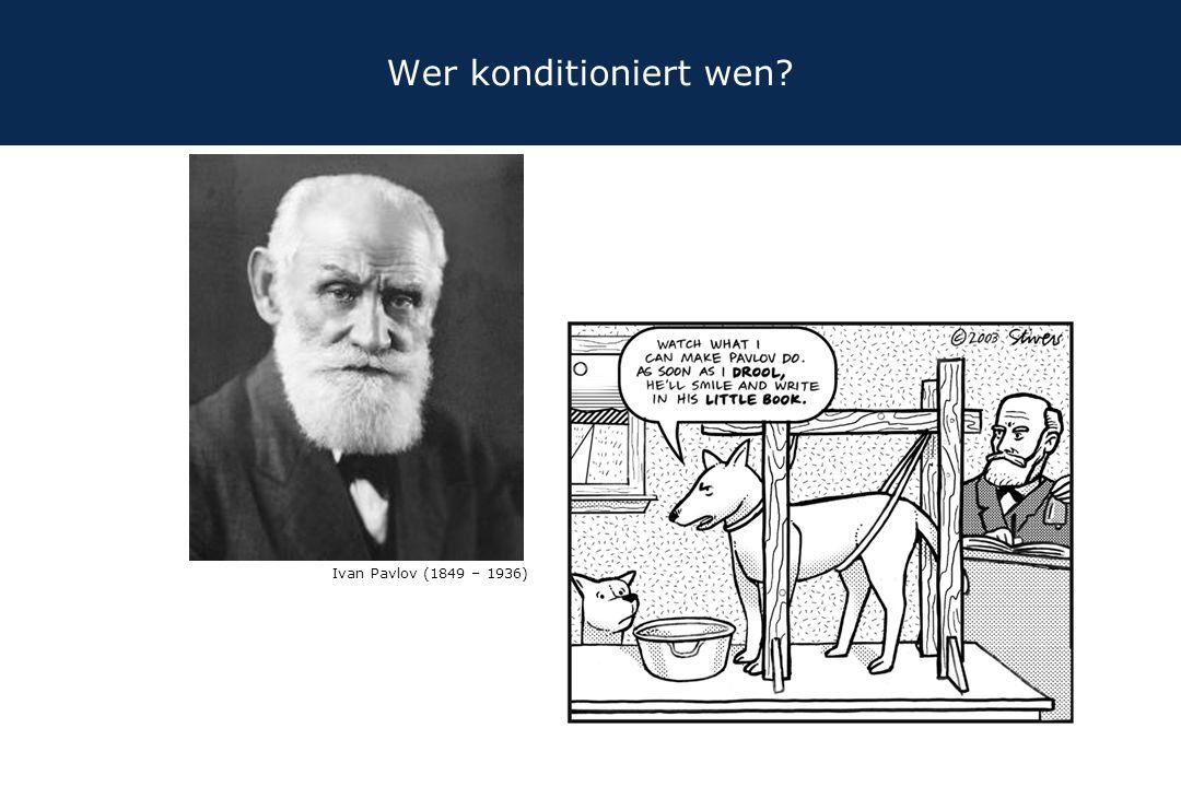 Wer konditioniert wen Ivan Pavlov (1849 – 1936)