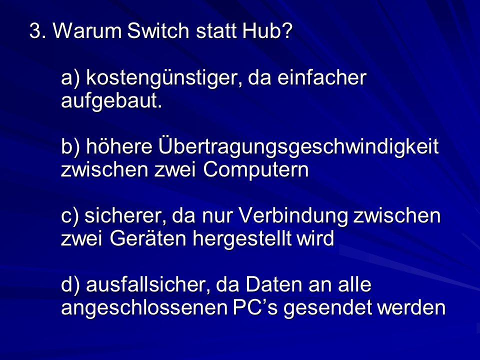 3. Warum Switch statt Hub. a) kostengünstiger, da einfacher aufgebaut
