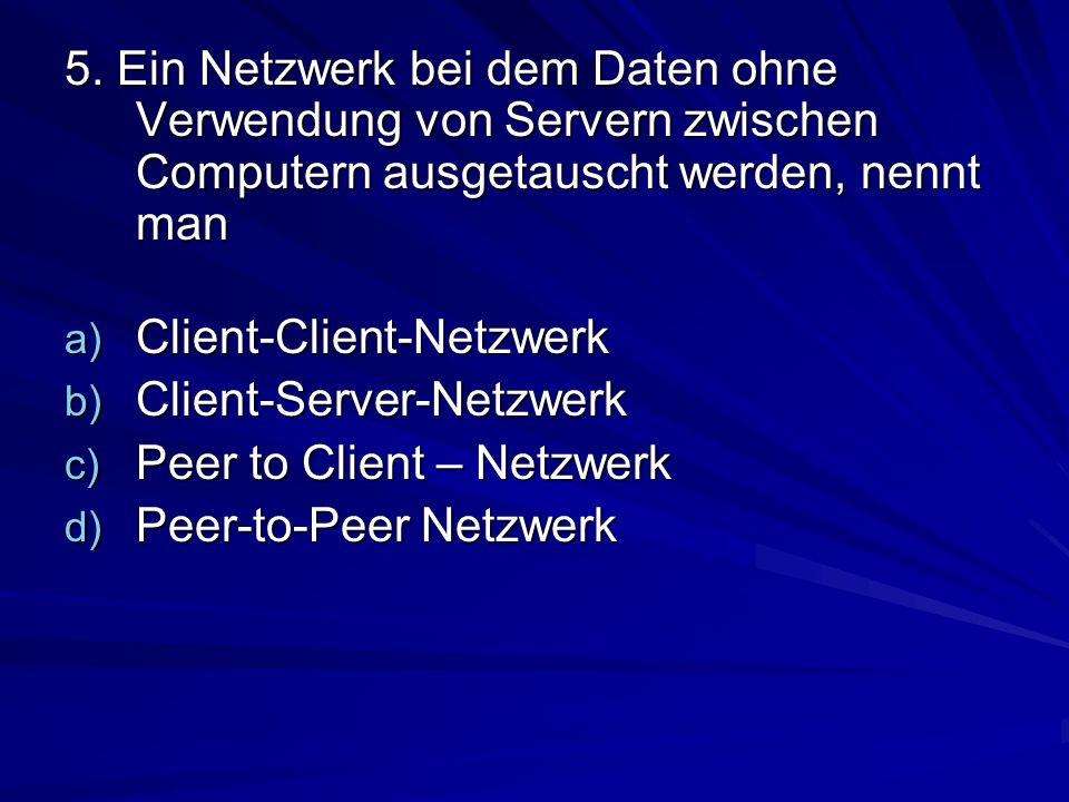 5. Ein Netzwerk bei dem Daten ohne Verwendung von Servern zwischen Computern ausgetauscht werden, nennt man