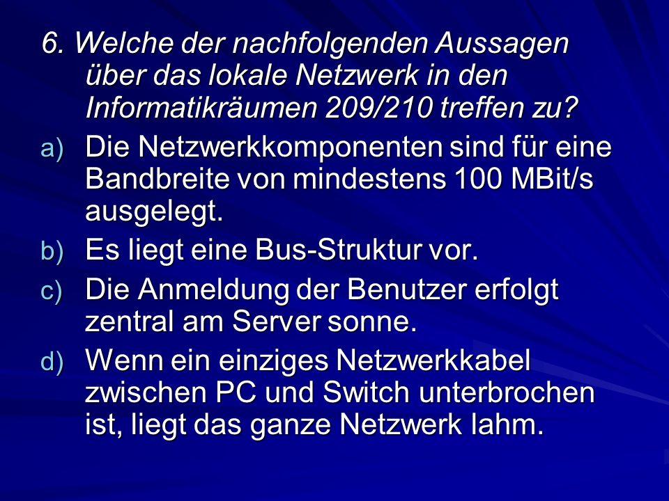 6. Welche der nachfolgenden Aussagen über das lokale Netzwerk in den Informatikräumen 209/210 treffen zu