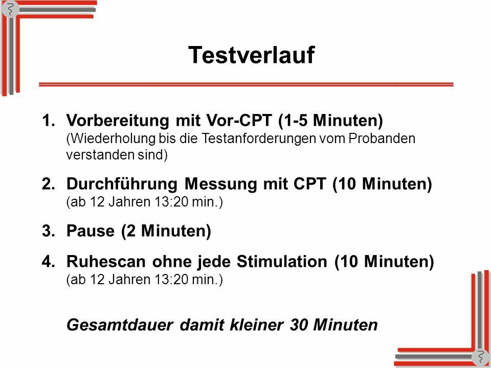 TestverlaufVorbereitung mit Vor-CPT (1-5 Minuten) (Wiederholung bis die Testanforderungen vom Probanden verstanden sind)