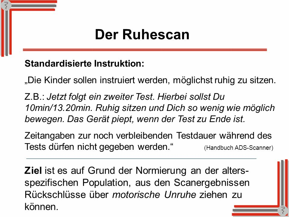"""Der RuhescanStandardisierte Instruktion: """"Die Kinder sollen instruiert werden, möglichst ruhig zu sitzen."""
