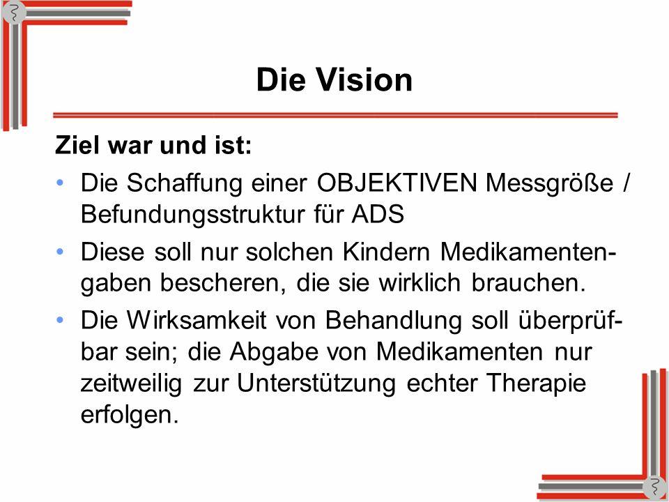 Die Vision Ziel war und ist: