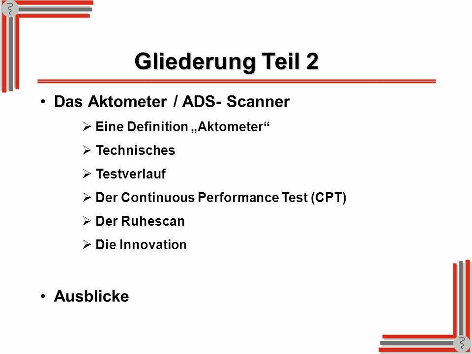 Gliederung Teil 2 Das Aktometer / ADS- Scanner Ausblicke