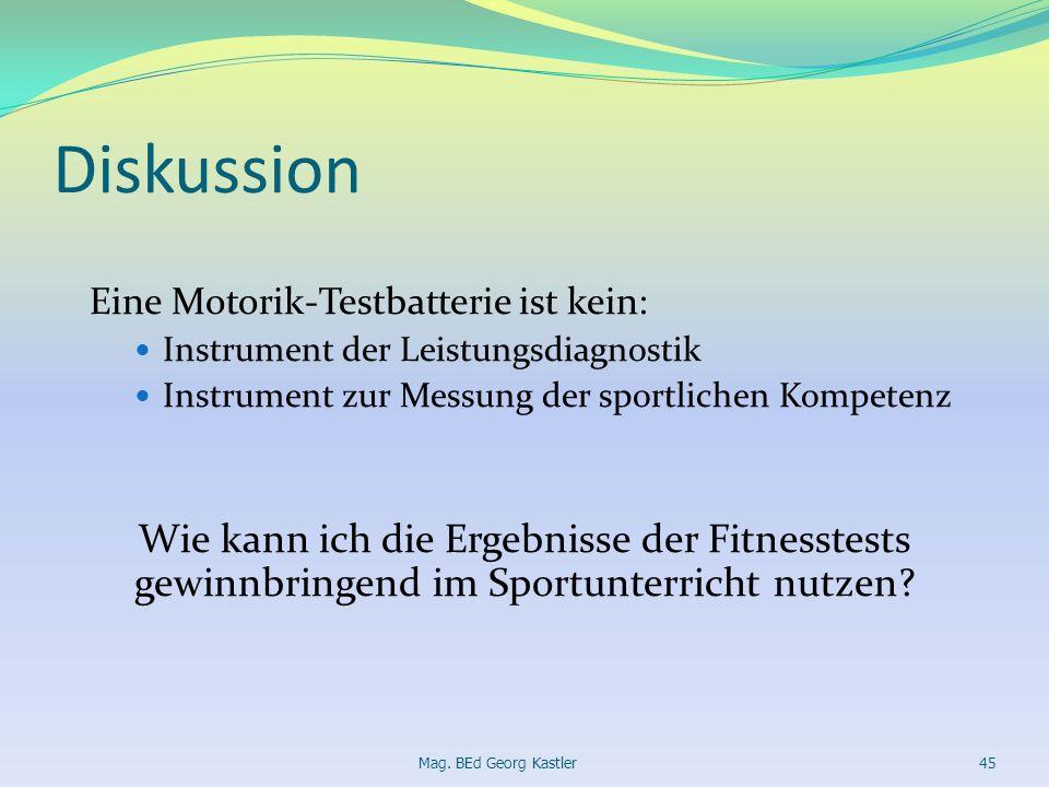 Diskussion Eine Motorik-Testbatterie ist kein: Instrument der Leistungsdiagnostik. Instrument zur Messung der sportlichen Kompetenz.