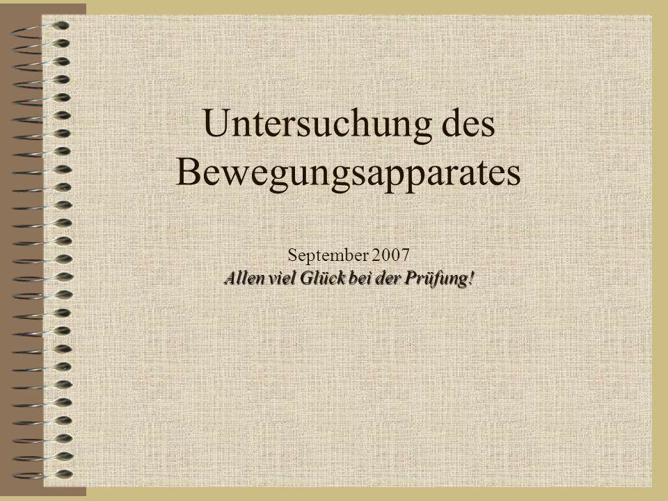 Untersuchung des Bewegungsapparates September 2007 Allen viel Glück bei der Prüfung!